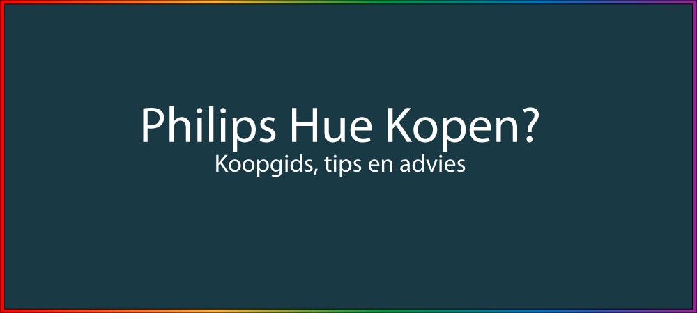 Philips hue kopen? Bekijk koopgids met tips advies