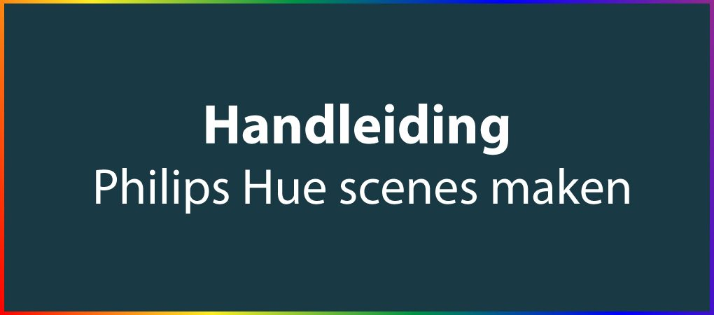 handleding philips Hue scenes maklen en bedienen met google home